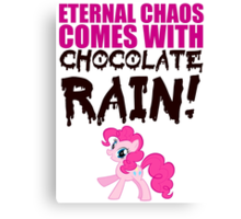 Eternal chaos comes with chocolate rain! Canvas Print