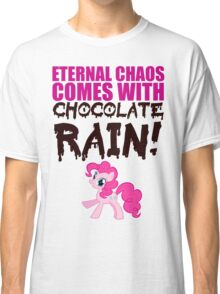 Eternal chaos comes with chocolate rain! Classic T-Shirt