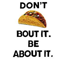 DON'T TACO BOUT IT BE ABOUT IT Photographic Print