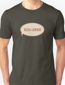 """I was saying """"Boo-urns"""" T-Shirt"""