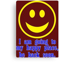 I am going to my happy place be back soon Funny Geek Nerd Canvas Print