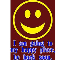 I am going to my happy place be back soon Funny Geek Nerd Photographic Print