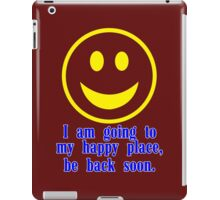 I am going to my happy place be back soon Funny Geek Nerd iPad Case/Skin