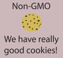 NonGMO- We have Really Good Cookies by Lori Lyons