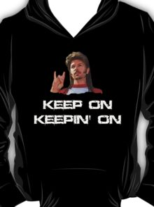 Joe Dirt Keep on Keepin On  T-Shirt