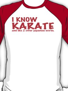 I know karate and like 2 other japanese words! Funny Geek Nerd T-Shirt