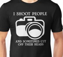 I shoot people and sometimes cut off their heads Funny Geek Nerd Unisex T-Shirt