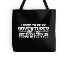 I USED TO BE AN ADVENTURER LIKE YOU, BUT THEN I TOOK AN ARROW IN THE KNEE Funny Geek Nerd Tote Bag