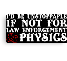I'd be unstoppable if not for law enforcement and phisics Funny Geek Nerd Canvas Print