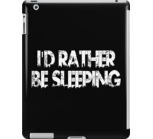 I'd Rather Be Sleeping Funny Geek Nerd iPad Case/Skin