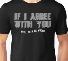 If i agree with You well both be wrong Funny Geek Nerd Unisex T-Shirt