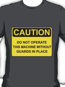 Do Not Operate This Machine Without Guards T-Shirt
