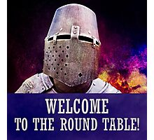 Welcome to the round table Photographic Print