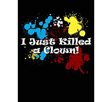 I Just Killed A Clown Photographic Print