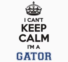 I cant keep calm Im a GATOR by icanting