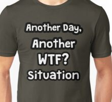 Another Day, Another WTF? Situation Unisex T-Shirt