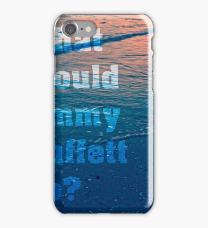 What would Jimmy Buffett do? iPhone Case/Skin