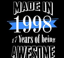 made in 1998 17 years of being awesome by teeshoppy