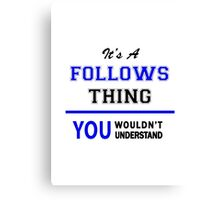It's a FOLLOWS thing, you wouldn't understand !! Canvas Print