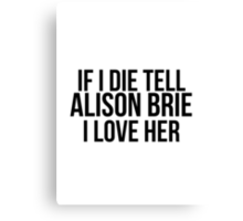 Tell Alison Brie I Love Her Canvas Print