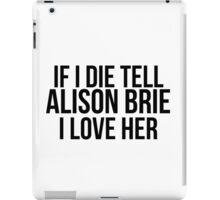 Tell Alison Brie I Love Her iPad Case/Skin