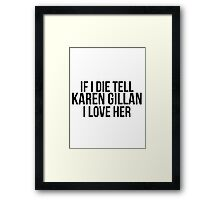 Tell Karen Gillan I Love Her Framed Print