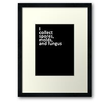 I collect spores, molds, and fungus Framed Print