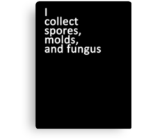 I collect spores, molds, and fungus Canvas Print
