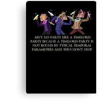 Aint no party like a timelord party! Canvas Print
