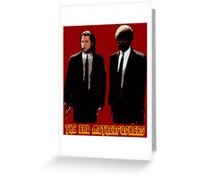 The BAD MOTHERFUCKERS - PULP FICTION Greeting Card