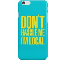 Don't Hassle Me I'm Local iPhone Case/Skin