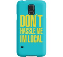Don't Hassle Me I'm Local Samsung Galaxy Case/Skin