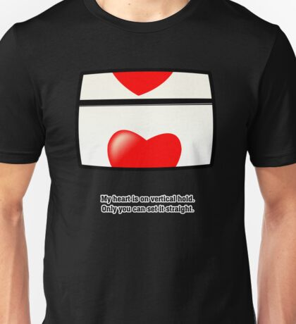 My heart is on vertical hold. Only you can set it straight. T-Shirt