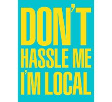 Don't Hassle Me I'm Local Photographic Print