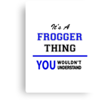 It's a FROGGER thing, you wouldn't understand !! Canvas Print