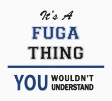It's a FUGA thing, you wouldn't understand !! by thinging