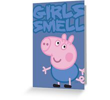 George Pig - Girls Smell Greeting Card