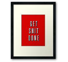Get Shit Done! Framed Print