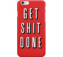 Get Shit Done! iPhone Case/Skin