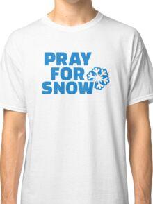 Pray for snow Classic T-Shirt