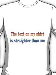 The Text On This Shirt Is Straighter Than Me T-Shirt