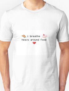 I Breathe Heavy Around Food T-Shirt
