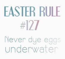 EASTER RULE #127 NEVER DYE EGGS UNDERWATER One Piece - Short Sleeve