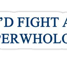 I'd Fight A SuperWhoLock Sticker