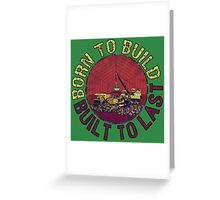 Born to Build (green) Greeting Card