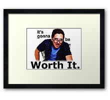 It's gonna be worth it, when it starts copying my  ass. Framed Print