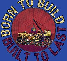 Born to Build by torg
