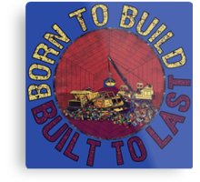 Born to Build Metal Print