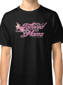 """Tattooed Mama"" Classic T-Shirt"