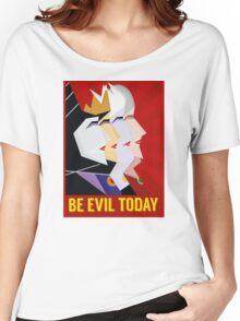 Be Evil Today Women's Relaxed Fit T-Shirt